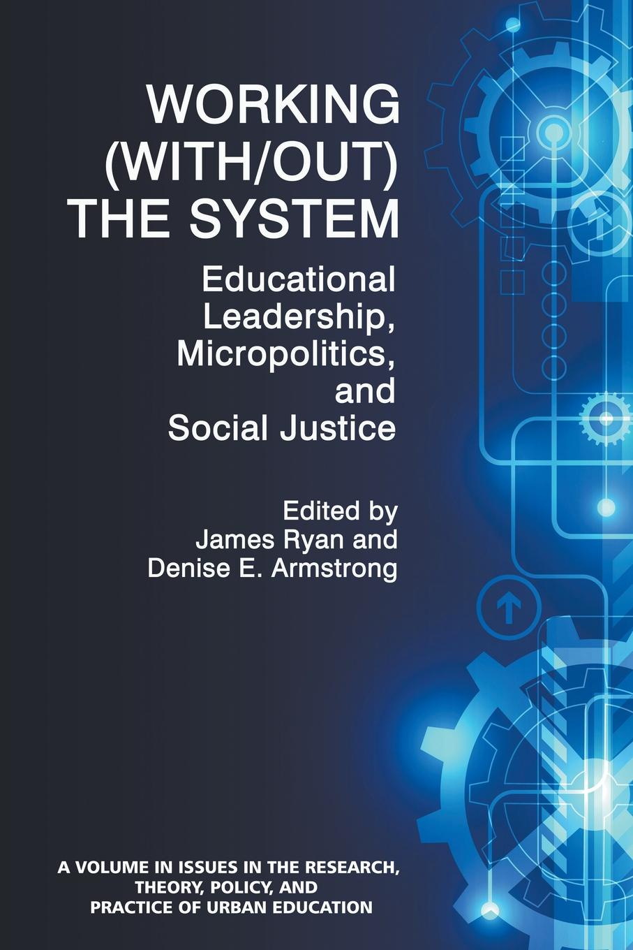 Working (With/out) the System. Educational Leadership, Micropolitics and Social Justice недорго, оригинальная цена