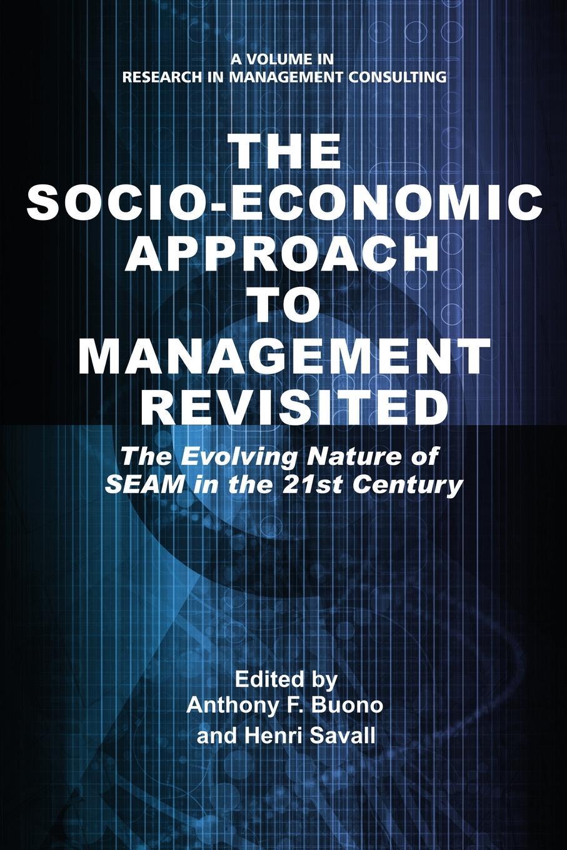 купить The Socio-Economic Approach to Management Revisited. The Evolving Nature of SEAM in the 21st Century по цене 5902 рублей