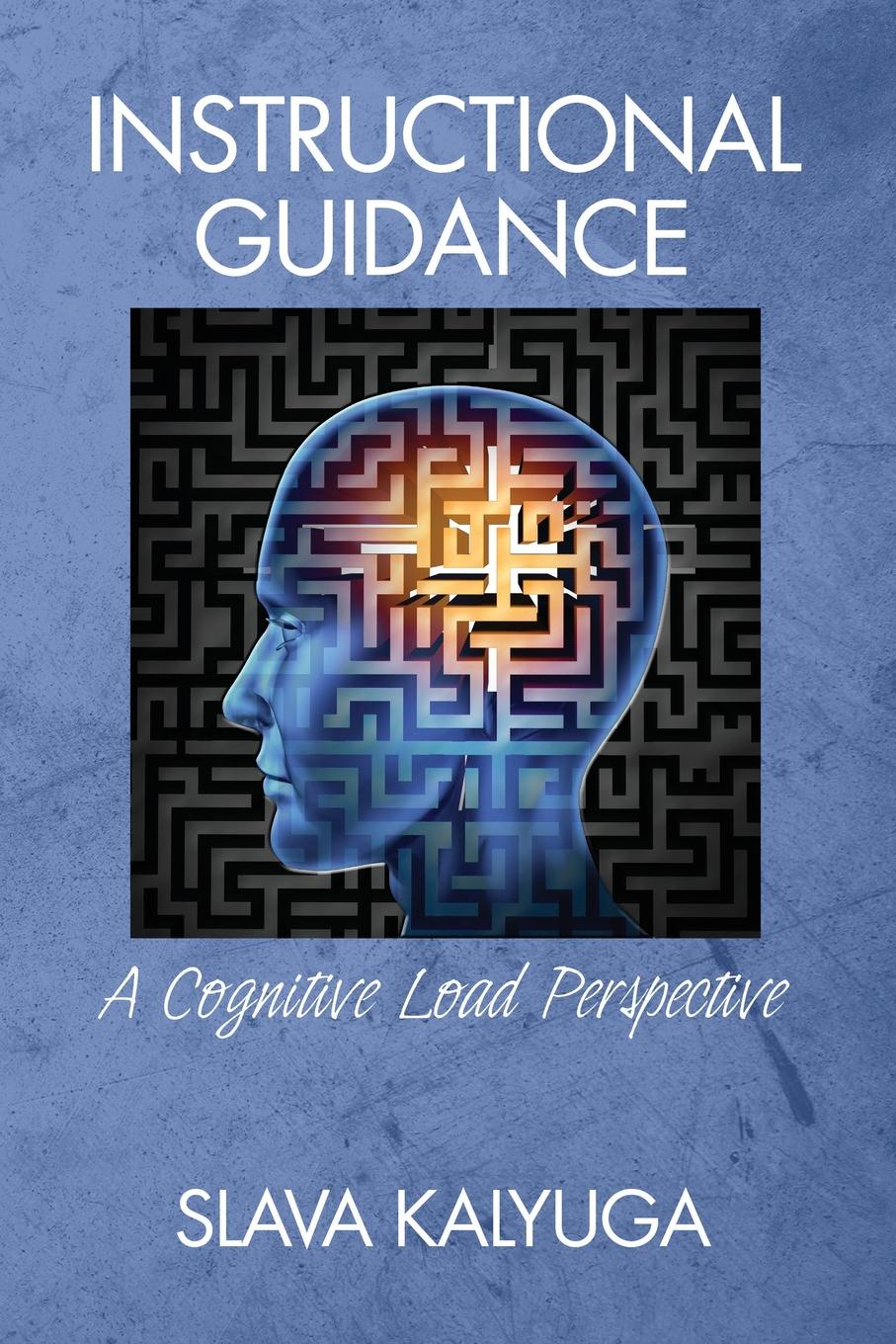 Slava Kalyuga Instructional Guidance. A Cognitive Load Perspective george piskurich m rapid instructional design learning id fast and right