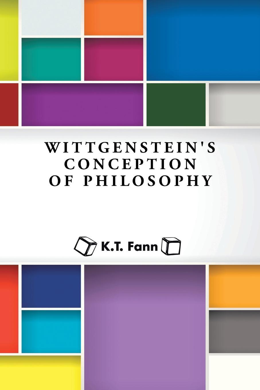 K. T. Fann Wittgenstein.s Conception of Philosophy michael luntley wittgenstein opening investigations
