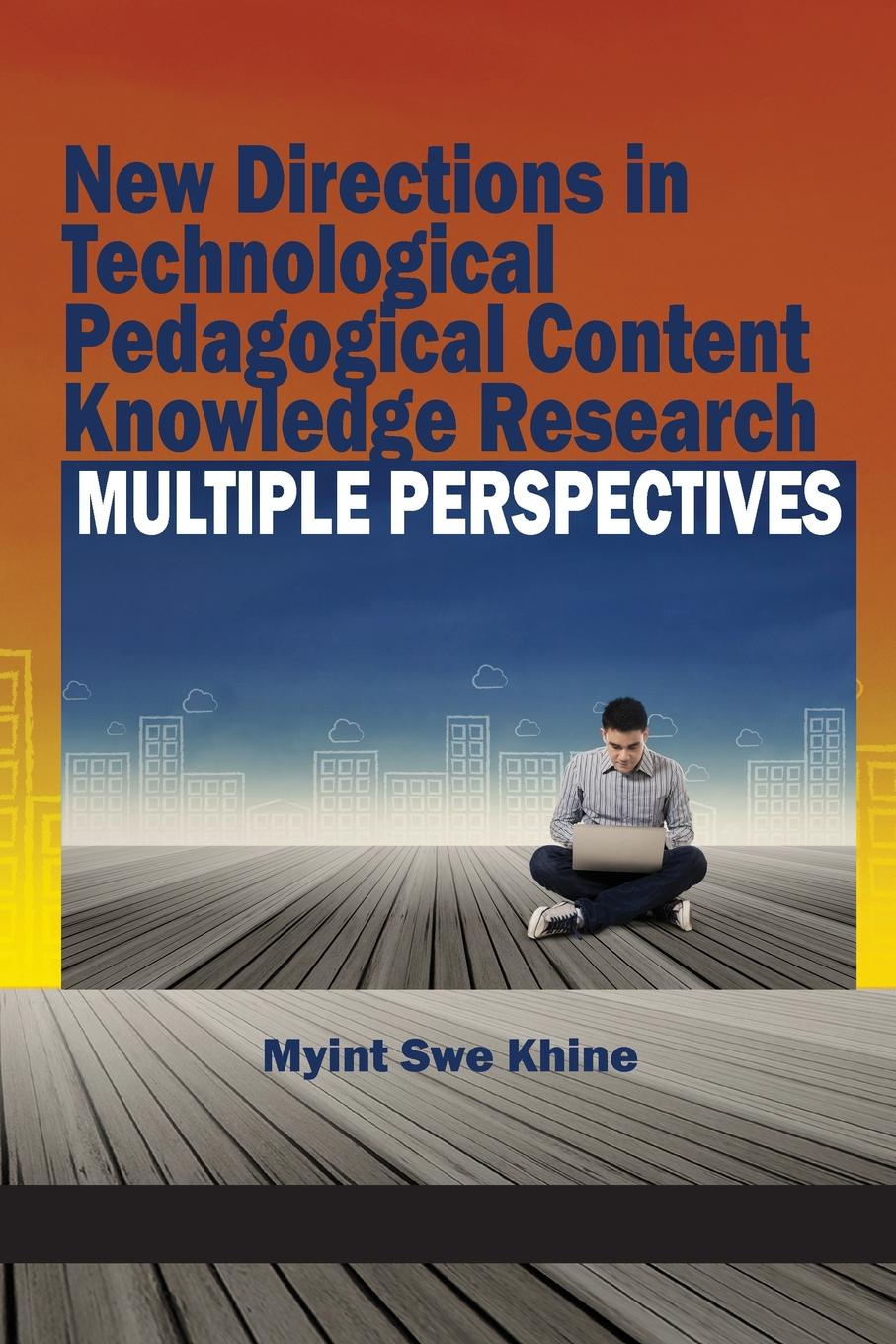 New Directions in Technological Pedagogical Content Knowledge Research. Multiple Perspectives pck lm15