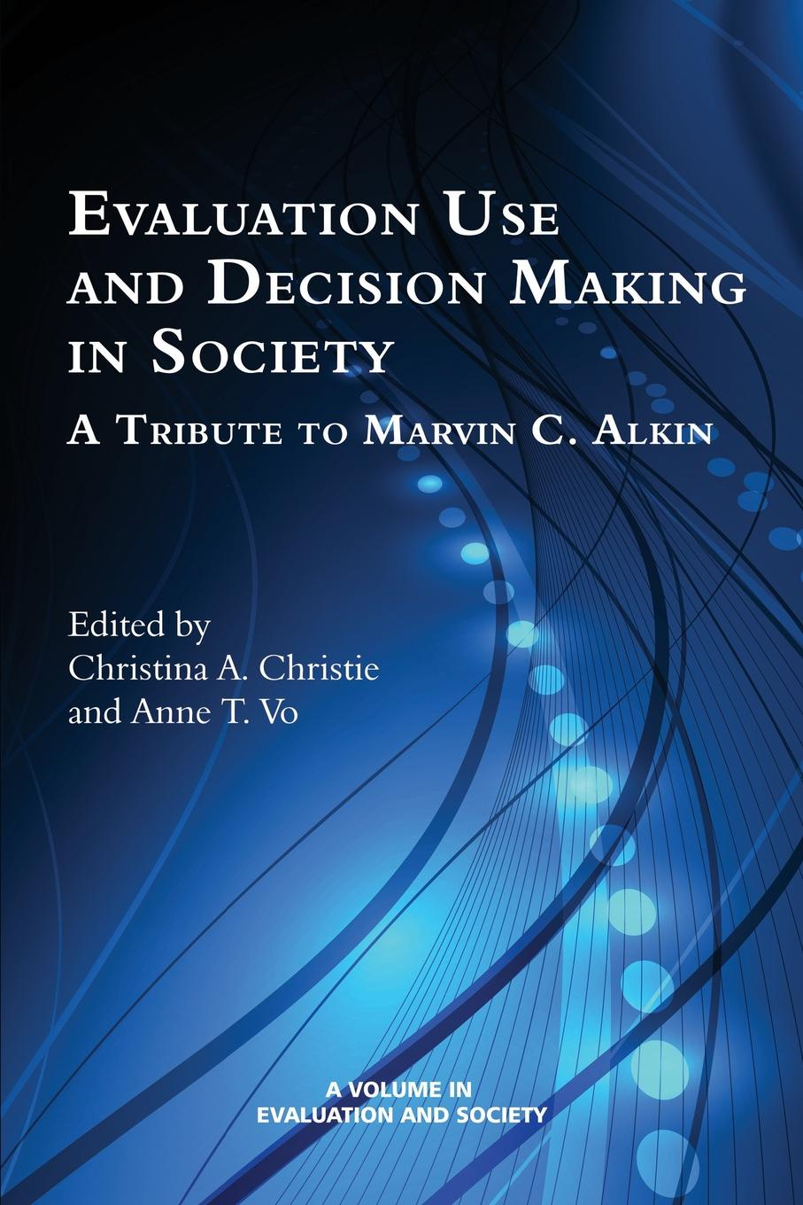 Evaluation Use and Decision-Making in Society. A Tribute to Marvin C. Alkin