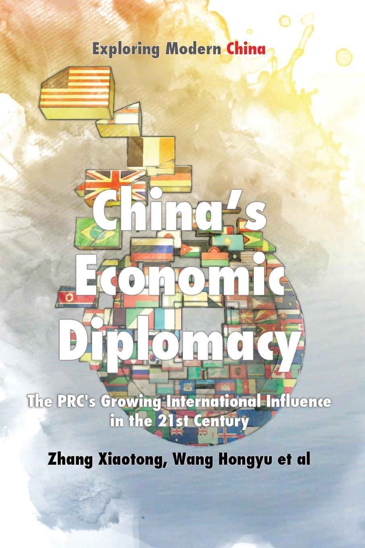 Xiaotong Zhang, Hongyu Wang, et al Chinese Economic Diplomacy. The PRC.s Growing International Influence in the 21st Century xin zhang international trade regulation in china
