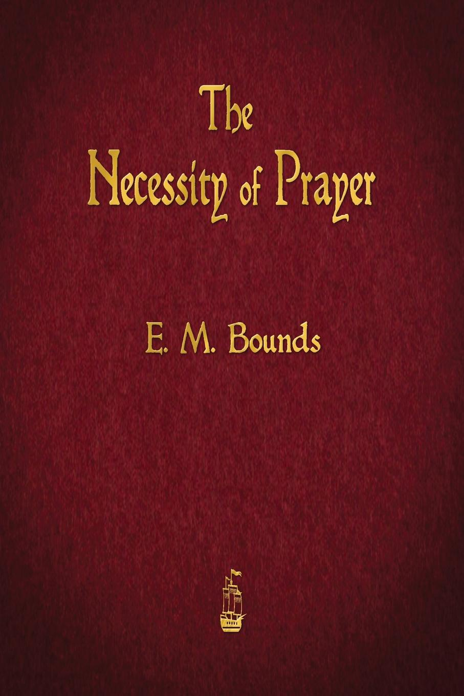 E. M. Bounds The Necessity of Prayer jeanne guyon thomas d brook a short and easy method of prayer