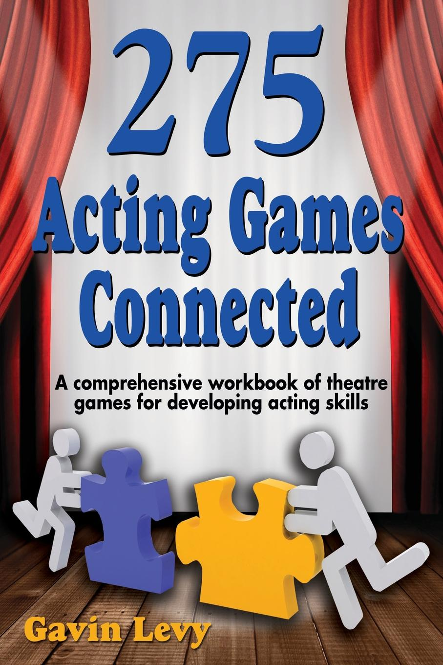 Gavin Levy 275 Acting Games. Connected. A Comprehensive Workbook of Theatre Games for Developing Acting Skills david ciccarelli voice acting for dummies