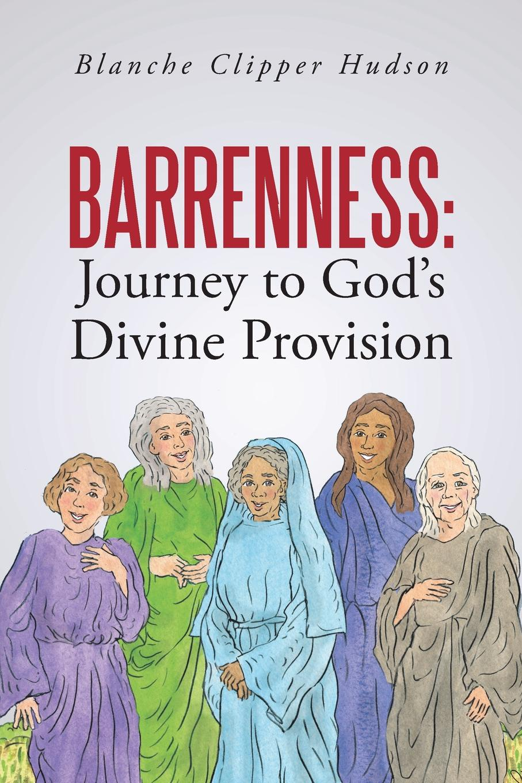Blanche Clipper Hudson Barrenness. Journey to God.s Divine Provision цена