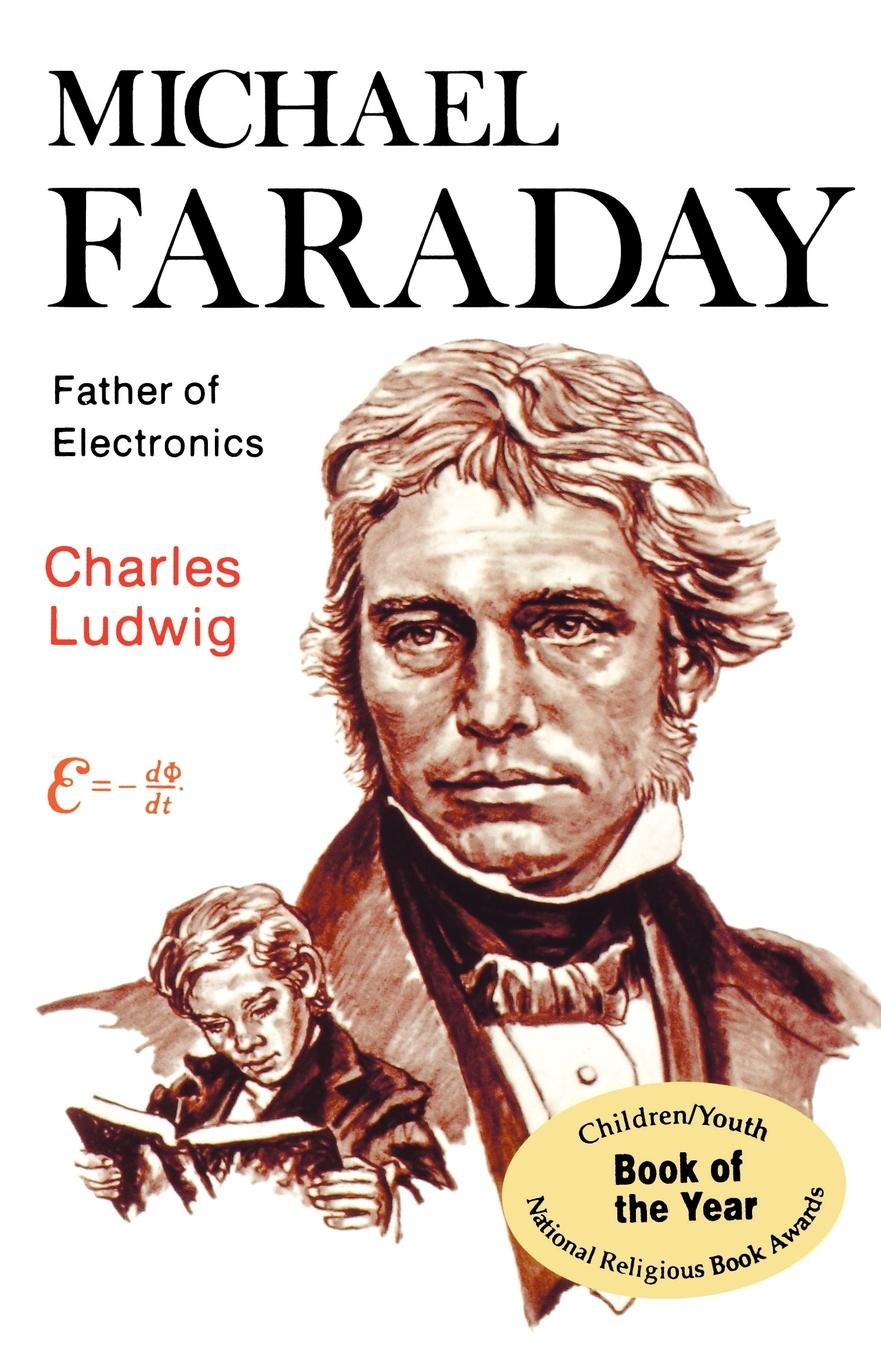 Charles Ludwig Michael Faraday, Father of Electronics wood michael in search of the dark ages