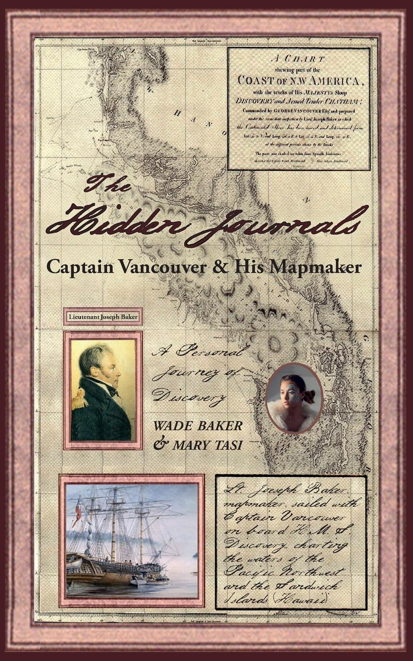 Mary Tasi, Baker Wade The Hidden Journals. Captain Vancouver . His Mapmaker