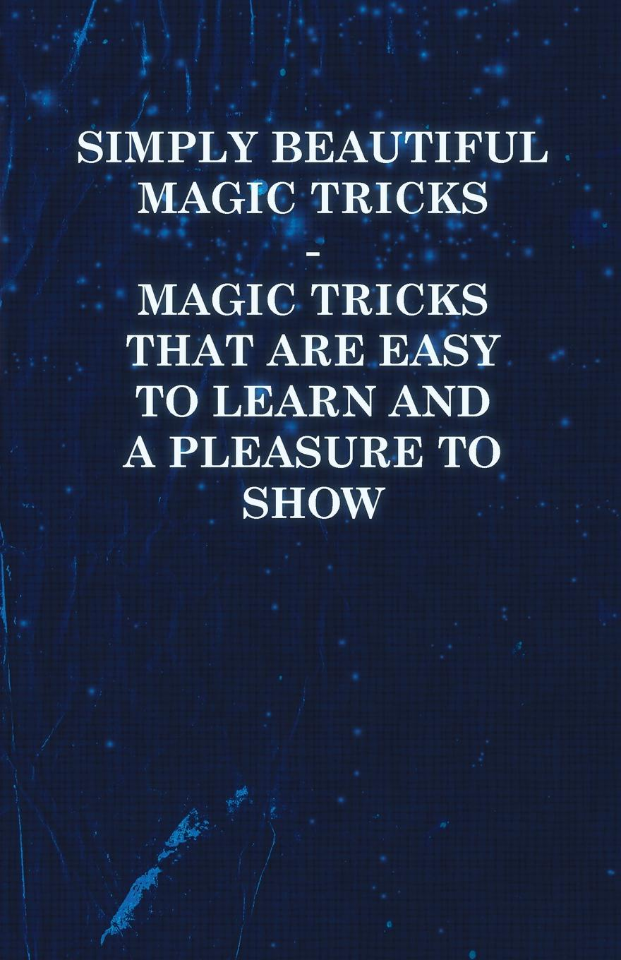 Anon Simply Beautiful Magic Tricks - Magic Tricks that are Easy to Learn and a Pleasure to Show