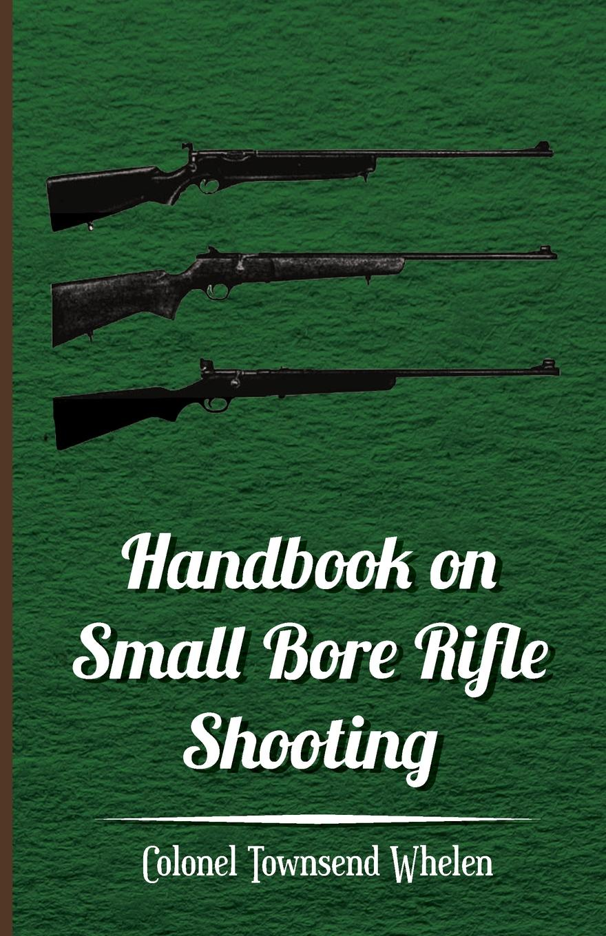 Colonel Townsend Whelen Handbook on Small Bore Rifle Shooting - Equipment, Marksmanship, Target Shooting, Practical Shooting, Rifle Ranges, Rifle Clubs the shooting script