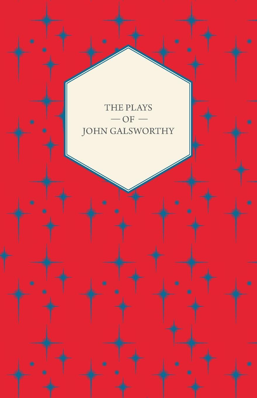 John Sir Galsworthy The Plays of John Galsworthy цена и фото
