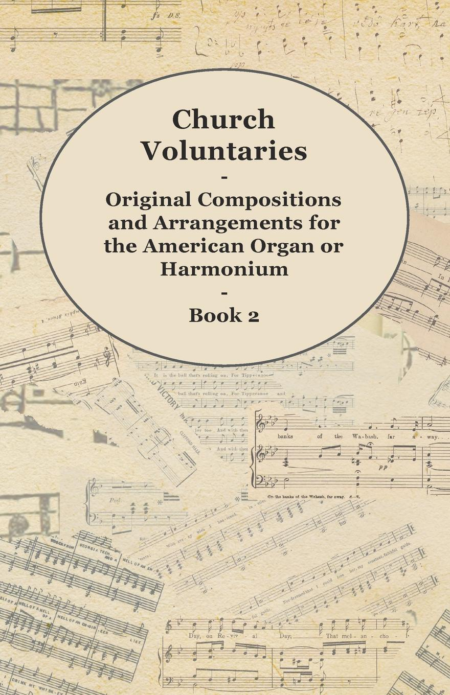 Anon Church Voluntaries - Original Compositions and Arrangements for the American Organ or Harmonium - Book 2 lowell mason choir or union collection of church music consisting of a great variety of psalm and hymn tunes anthems etc