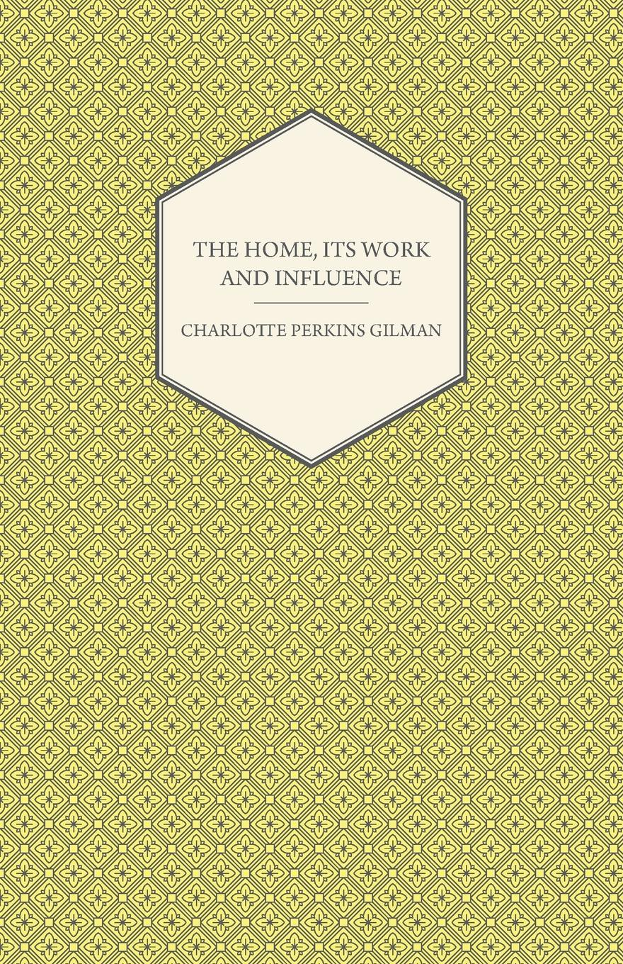 Charlotte Perkins Gilman The Home, Its Work and Influence gilman charlotte perkins herland