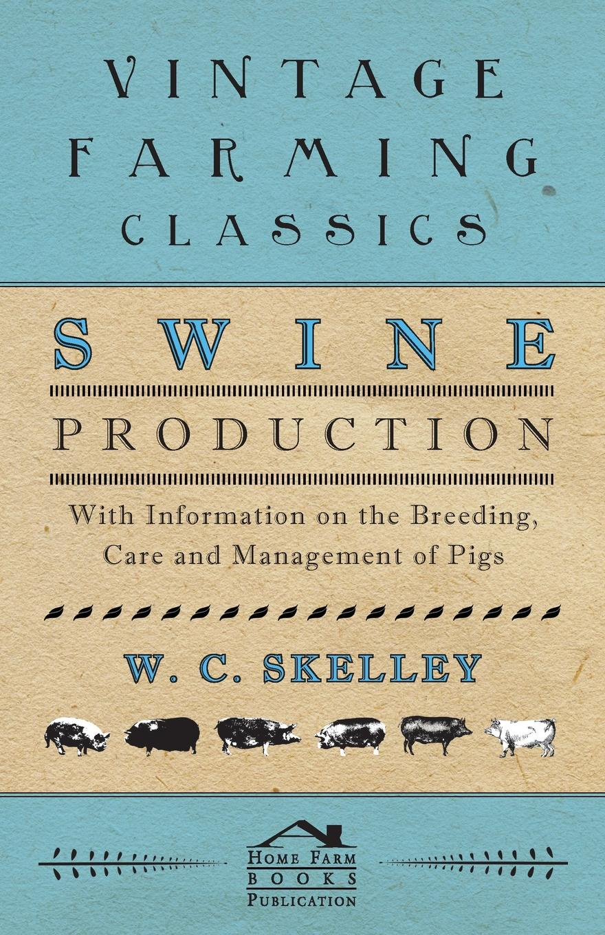W. C. Skelley Swine Production - With Information on the Breeding, Care and Management of Pigs management in the breeding season of budgerigars