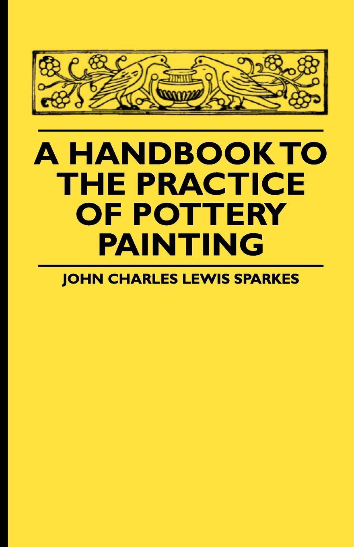 лучшая цена John Charles Lewis Sparkes A Handbook To The Practice Of Pottery Painting