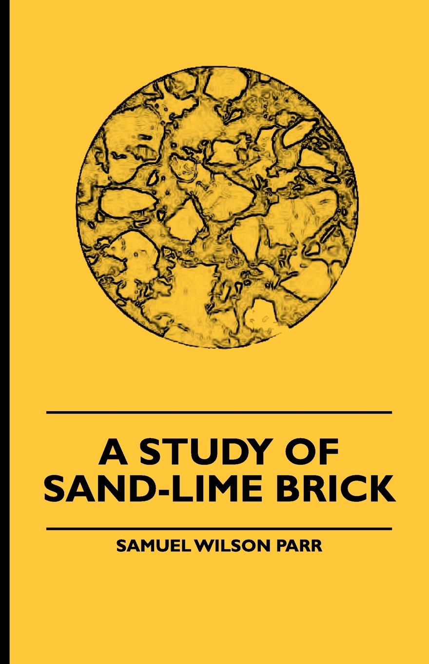 Samuel Wilson Parr A Study Of Sand-Lime Brick donna f sheppard sand sand and more sand
