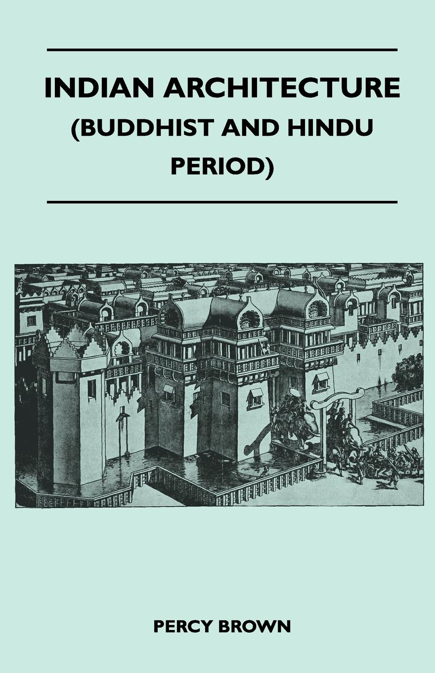 Percy Brown Indian Architecture (Buddhist and Hindu Period) digital culture in architecture