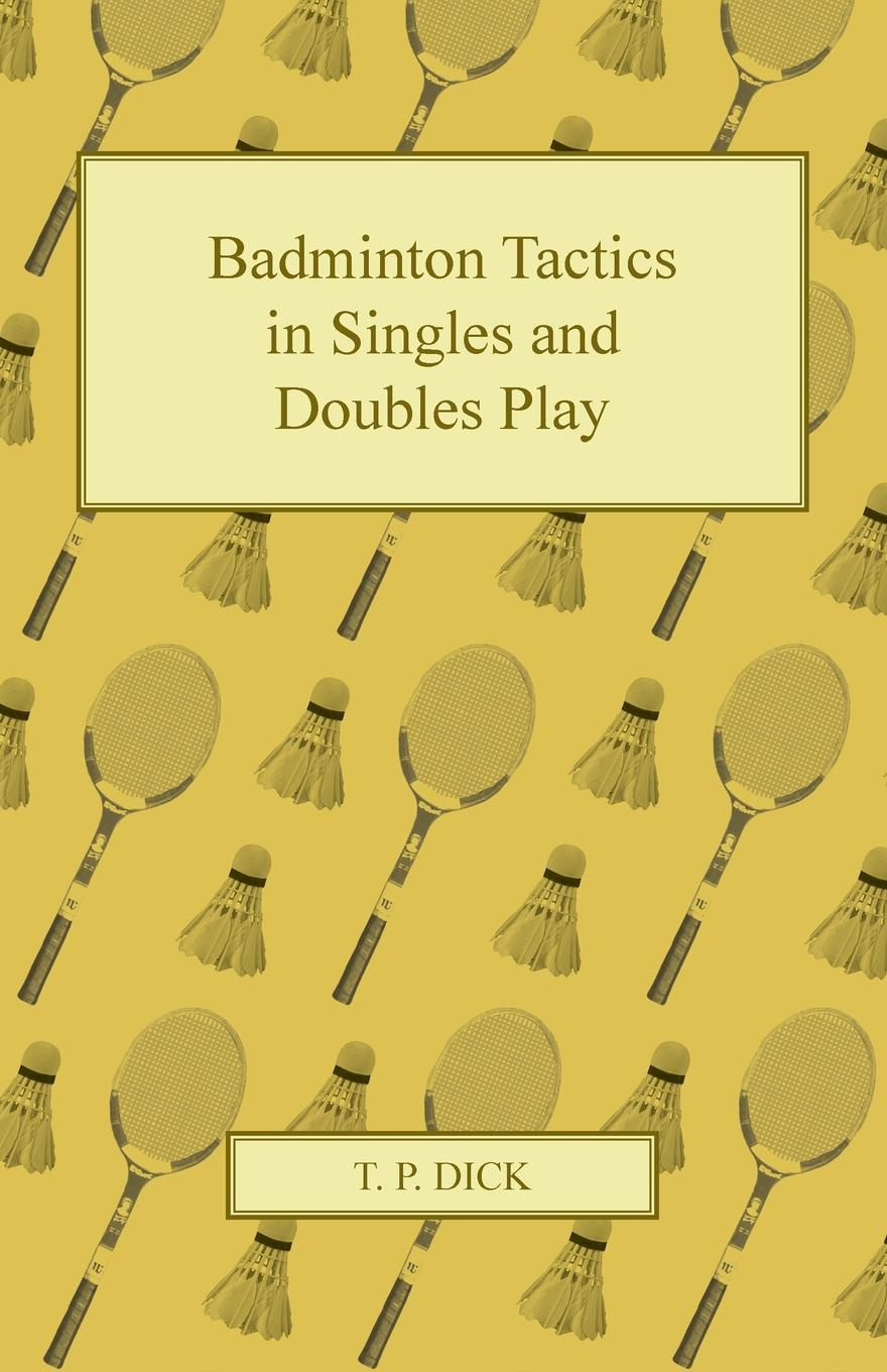T. P. Dick Badminton Tactics in Singles and Doubles Play weisberger l the singles game