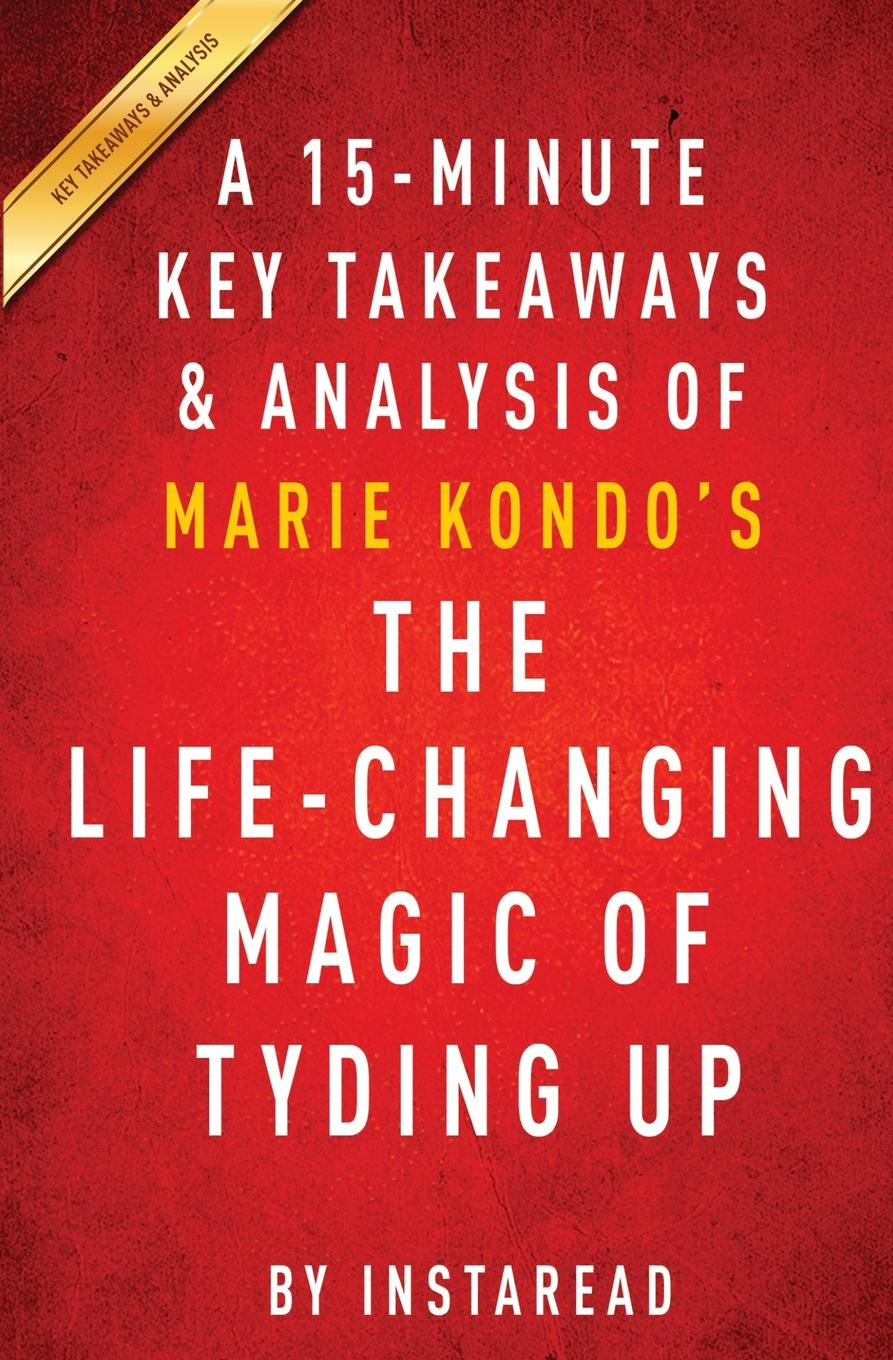 цена на Instaread The Life-Changing Magic of Tidying Up. by Marie Kondo . A 15-minute Key Takeaways . Analysis