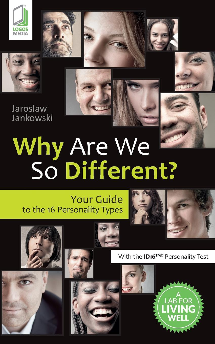 Jaroslaw Jankowski Why Are We So Different. Your Guide to the 16 Personality Types michael roberto a unlocking creativity how to solve any problem and make the best decisions by shifting creative mindsets