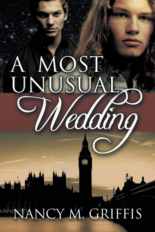 Nancy M. Griffis A Most Unusual Wedding