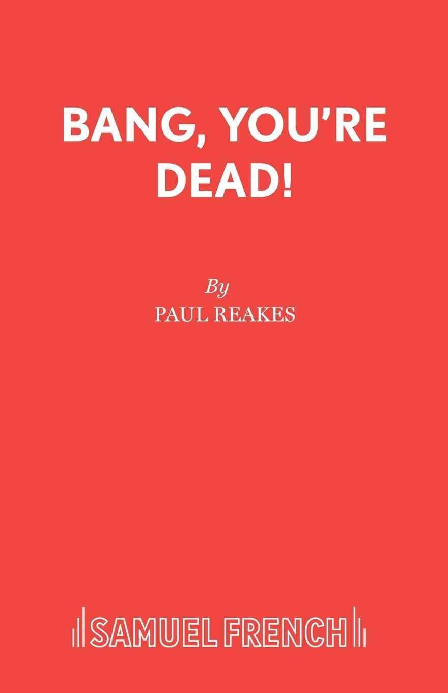 цена Paul Reakes Bang, You.re Dead. онлайн в 2017 году