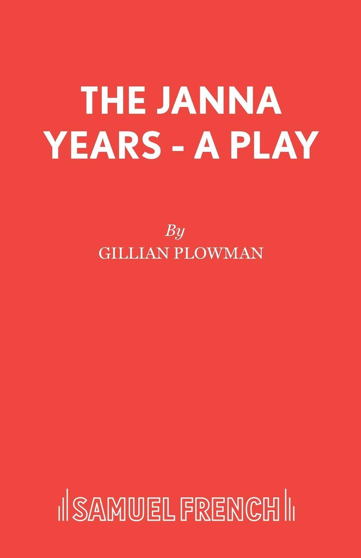 Gillian Plowman The Janna Years - A Play gillian plowman philip and rowena a play