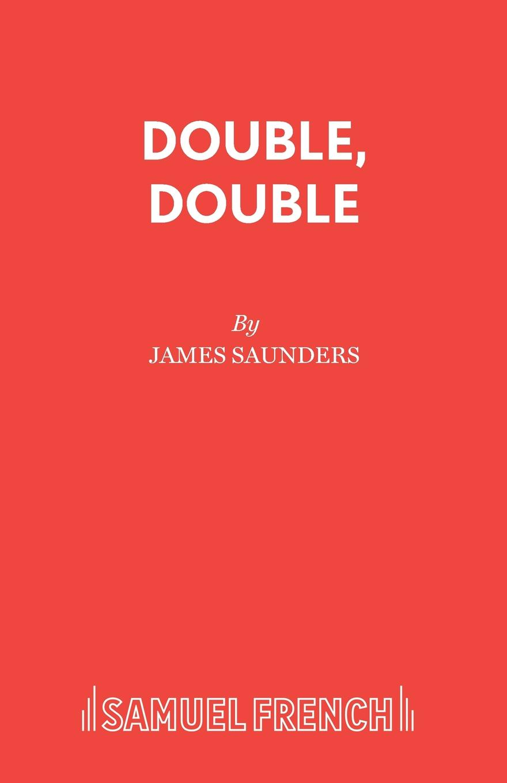 James Saunders Double, Double