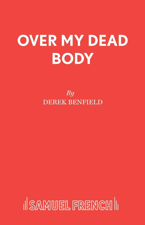 Derek Benfield Over My Dead Body derek benfield over my dead body
