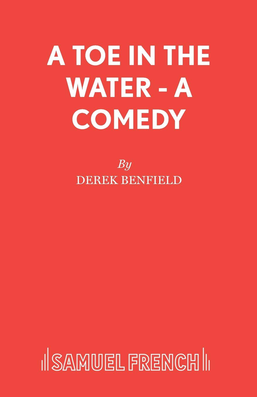 Derek Benfield A Toe in the Water - A Comedy derek benfield over my dead body