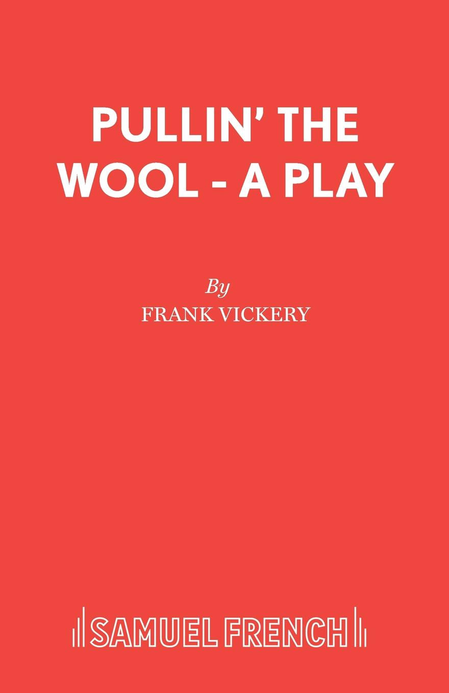 Frank Vickery Pullin. the Wool - A Play frank vickery a night on the tiles a play