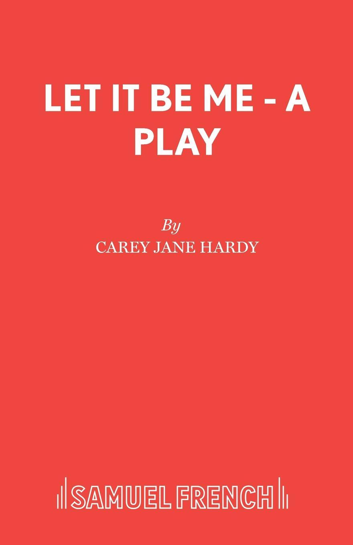 где купить Carey Jane Hardy Let It Be Me - A Play по лучшей цене