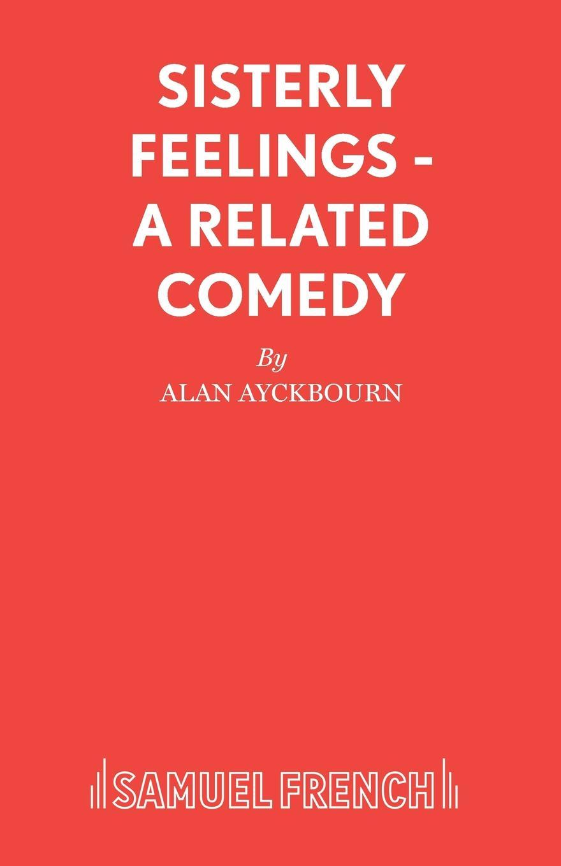 лучшая цена Alan Ayckbourn Sisterly Feelings - A Related Comedy