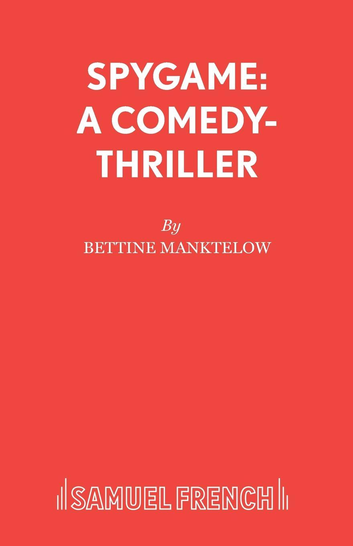 Фото - Bettine Manktelow Spygame. A Comedy-Thriller herne