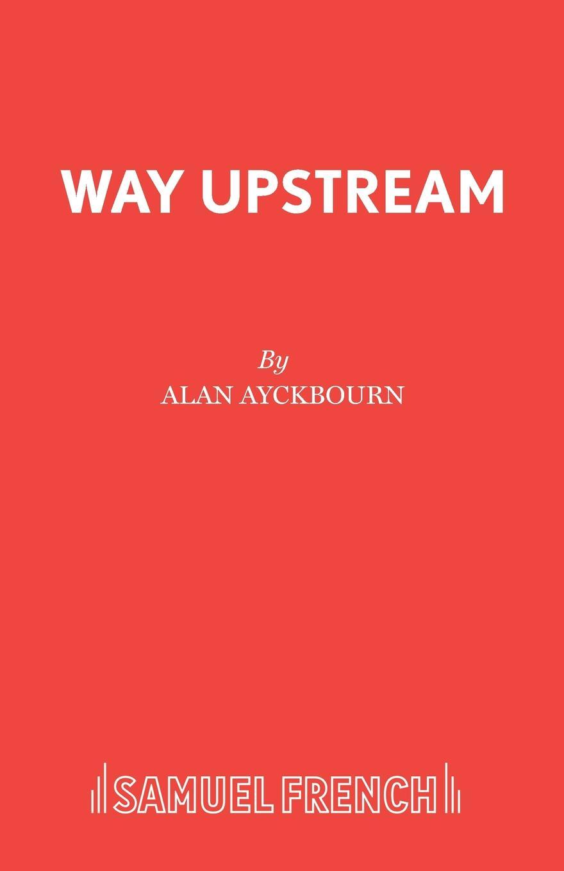 Alan Ayckbourn Way Upstream alan ayckbourn relatively speaking