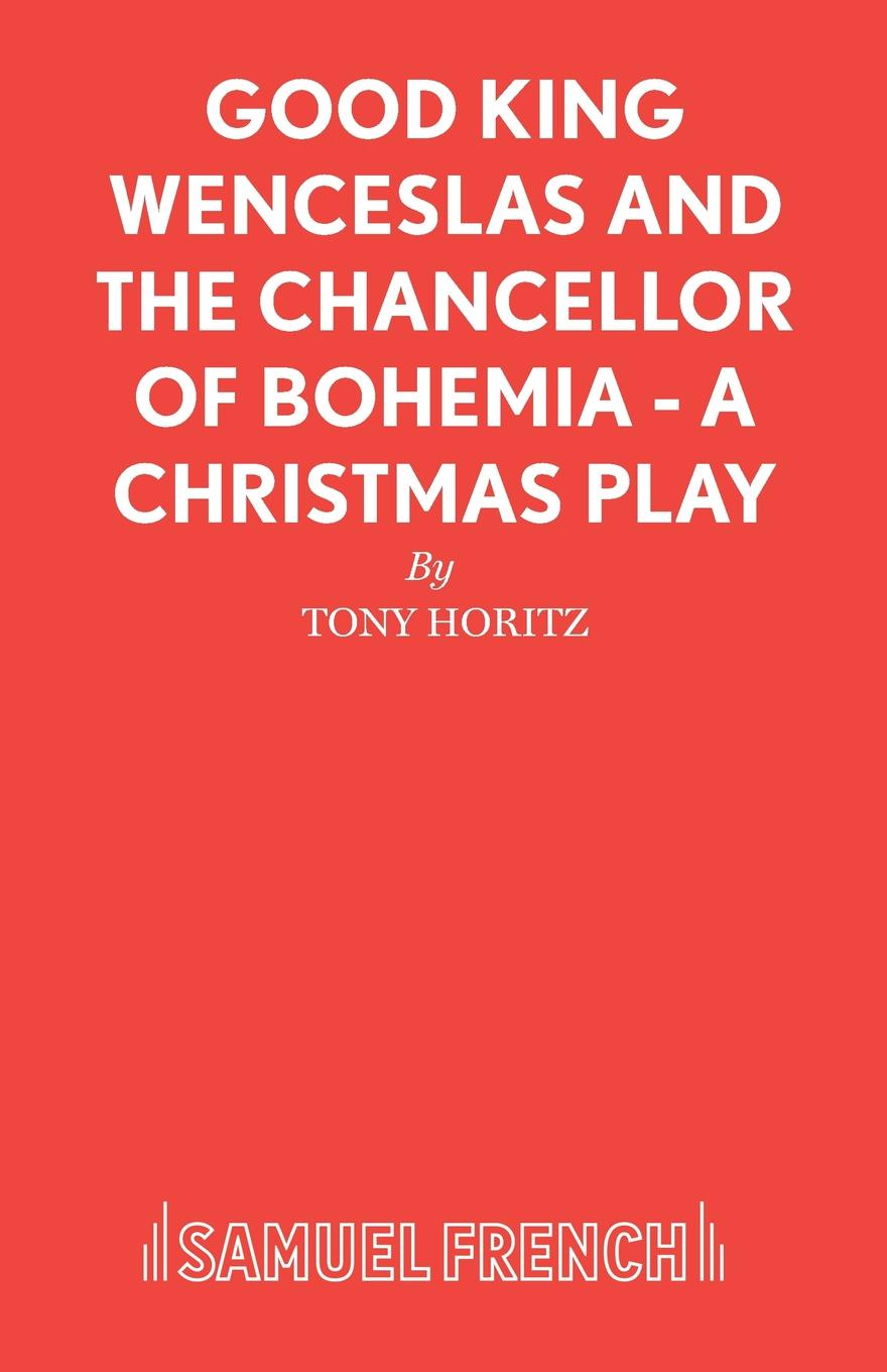 Tony Horitz Good King Wenceslas and the Chancellor of Bohemia - A Christmas Play king s the stand
