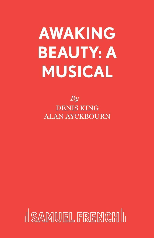 Denis King, Alan Ayckbourn Awaking Beauty. A Musical alan ayckbourn relatively speaking