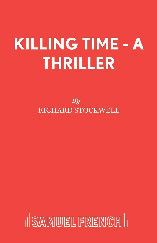 Richard Stockwell Killing Time - A Thriller