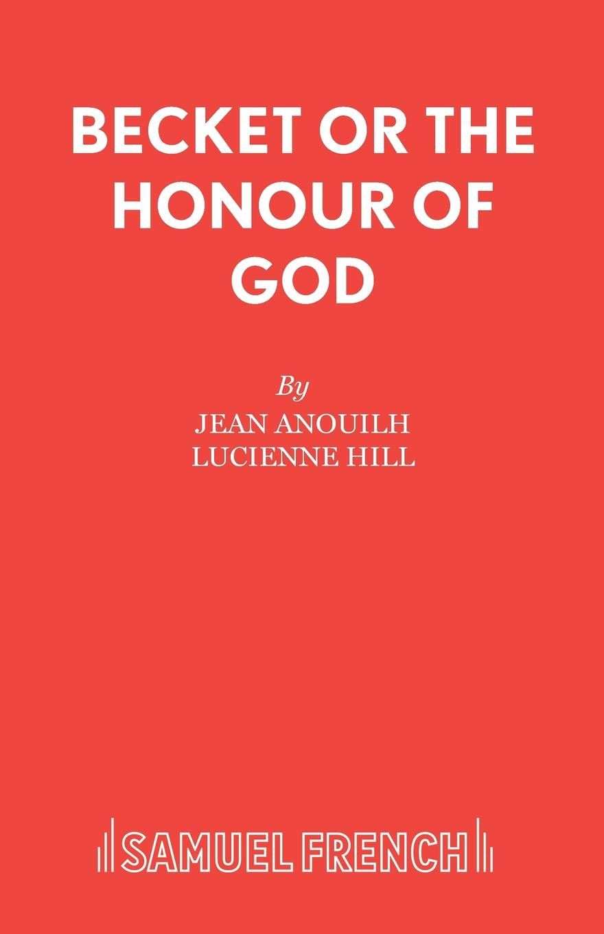 Jean Anouilh, Lucienne Hill Becket or The Honour of God kate welsh a texan s honour