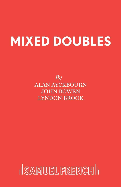 Alan Ayckbourn, John Bowen, Lyndon Brook Mixed Doubles alan ayckbourn relatively speaking