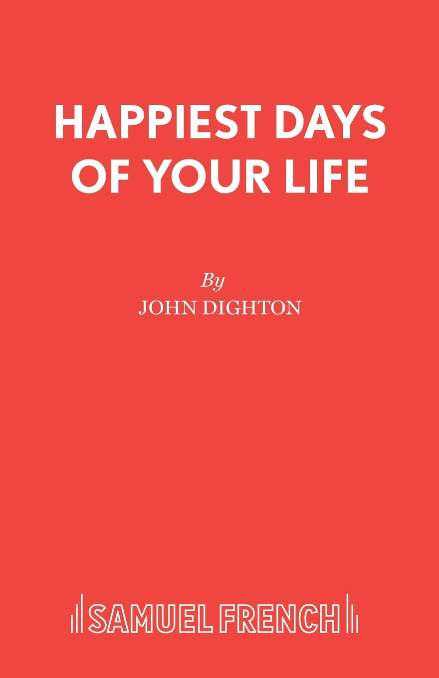 John Dighton Happiest Days of your Life and now the news