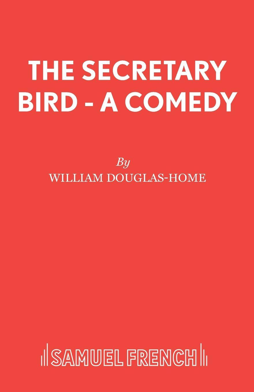 William Douglas-Home The Secretary Bird - A Comedy jessica bird a man in a million