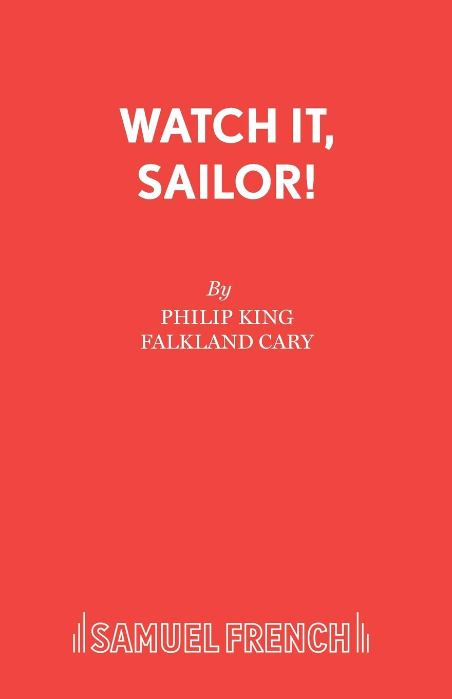 Philip King, Falkland Cary Watch it, Sailor. все цены