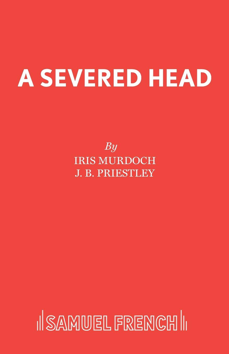 Iris Murdoch, J. B. Priestley A Severed Head a s byatt rebecca swift imagining characters six conversations about women writers jane austen charlotte bronte george eli ot willa cather iris murdoch and t