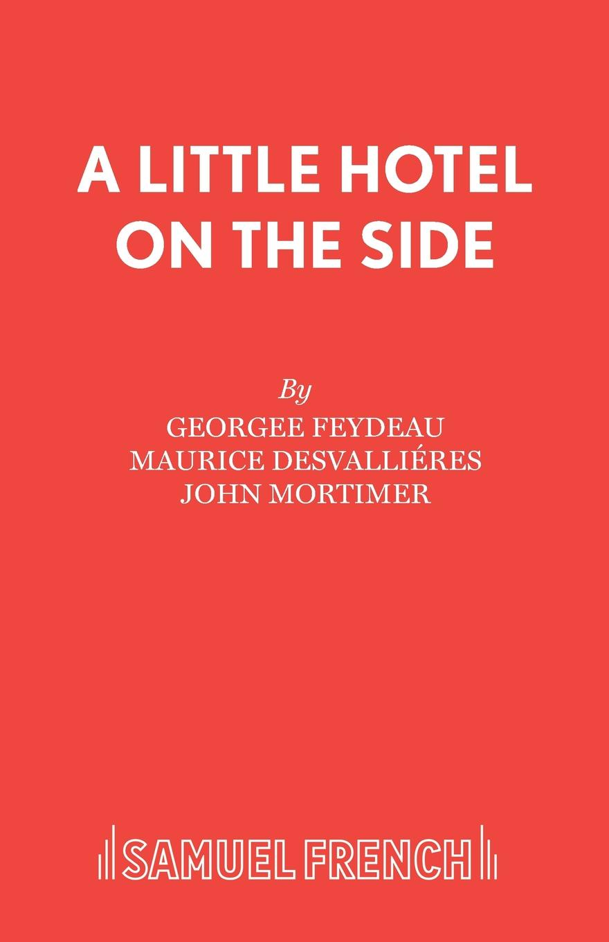 Georgee Feydeau, Maurice Desvalliéres, John Mortimer A Little Hotel on the Side a fly in the ointment a farce