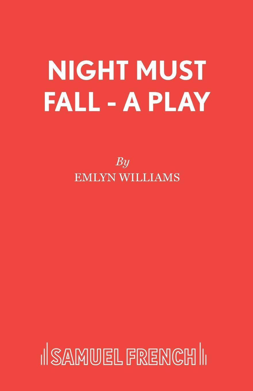 Emlyn Williams Night Must Fall - A Play williams emlyn night must fall a play in three acts