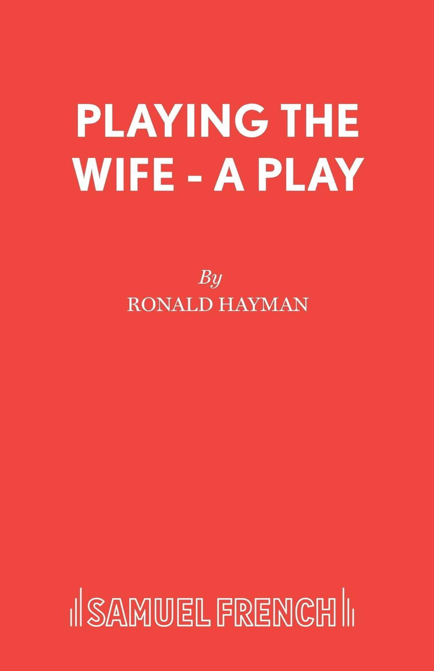 Ronald Hayman Playing the Wife - A Play