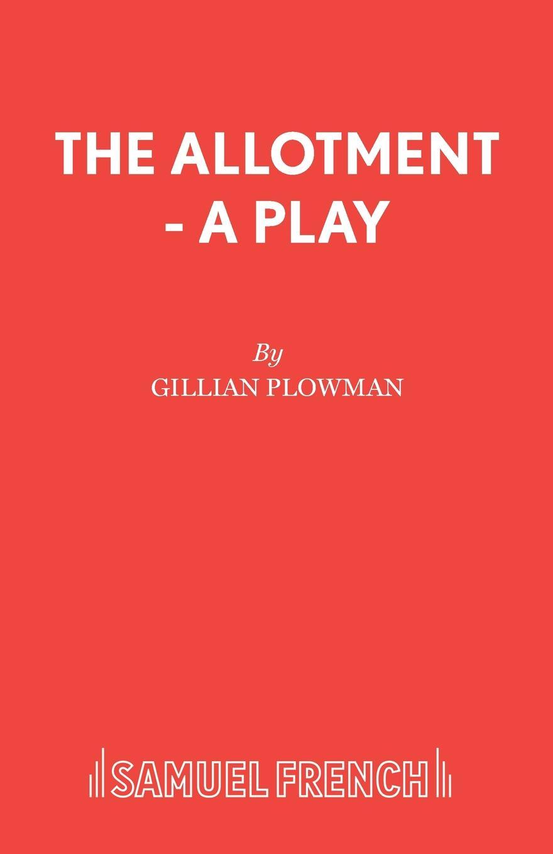 Gillian Plowman The Allotment - A Play gillian plowman philip and rowena a play
