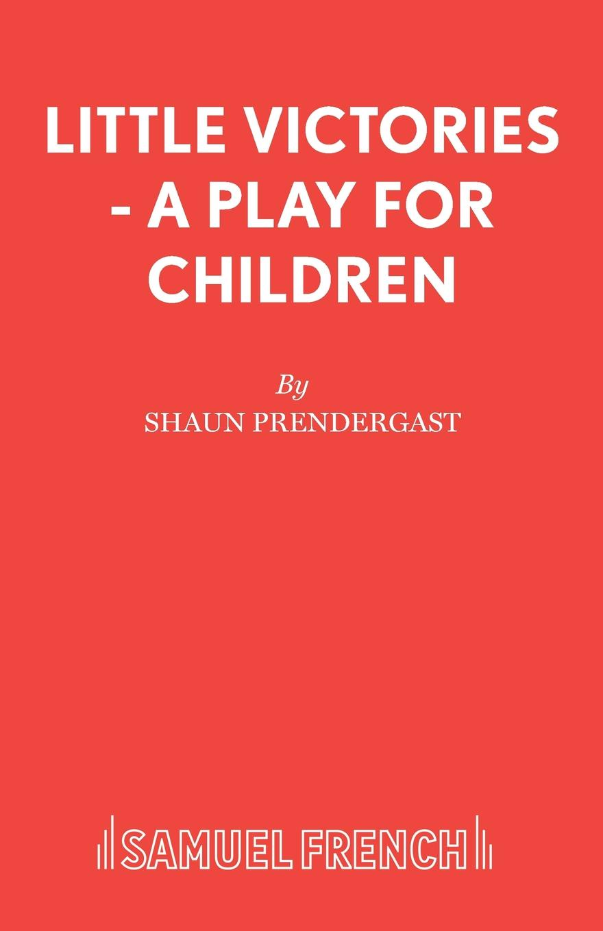 где купить Shaun Prendergast Little Victories - A Play for Children по лучшей цене