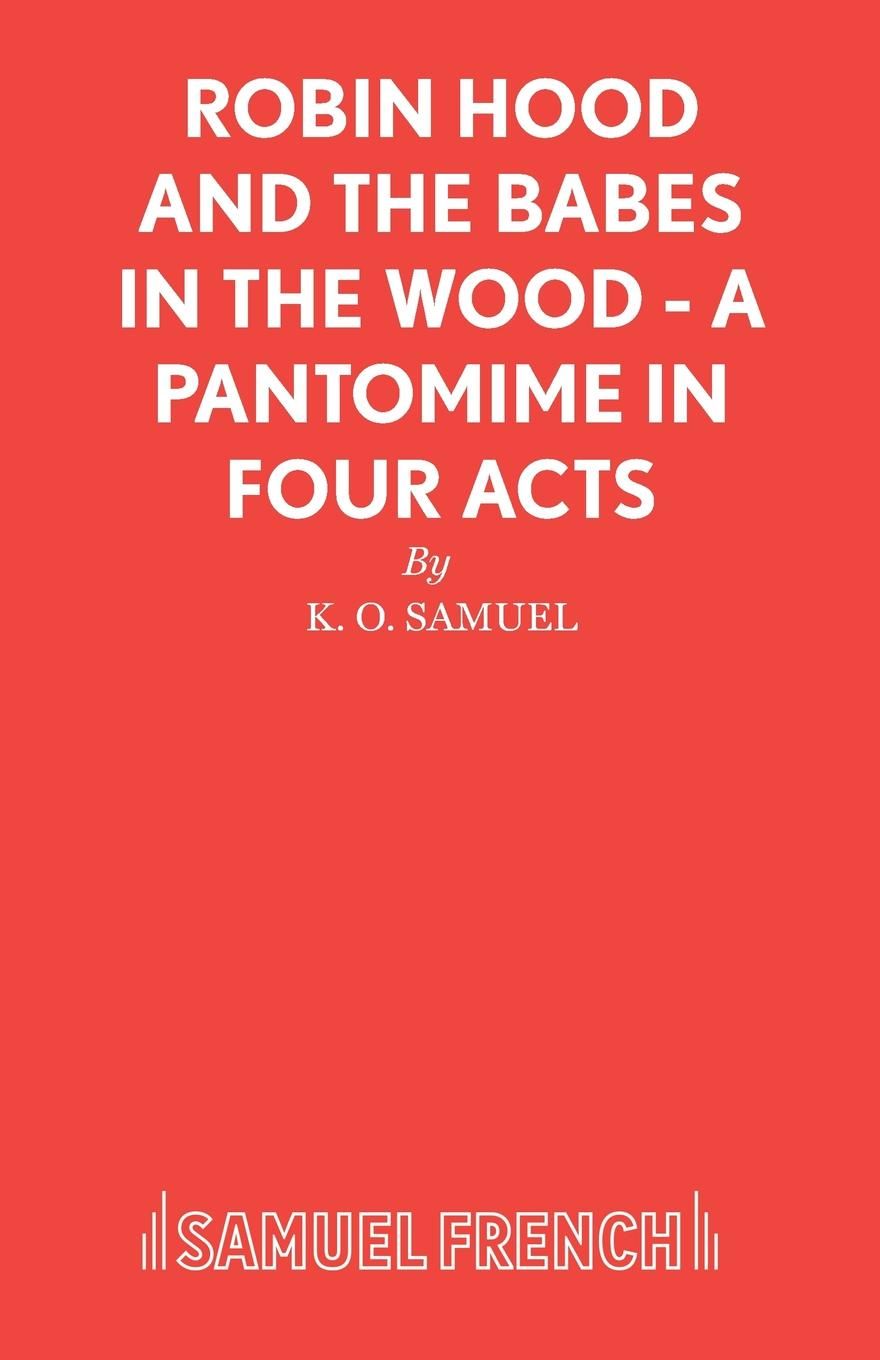 K. O. Samuel Robin Hood and the Babes in the Wood - A Pantomime in Four Acts in darkling wood